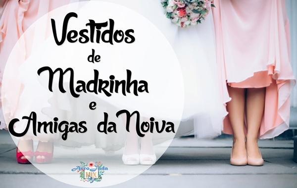 Vestidos de Madrinha e Amiga da Noiva