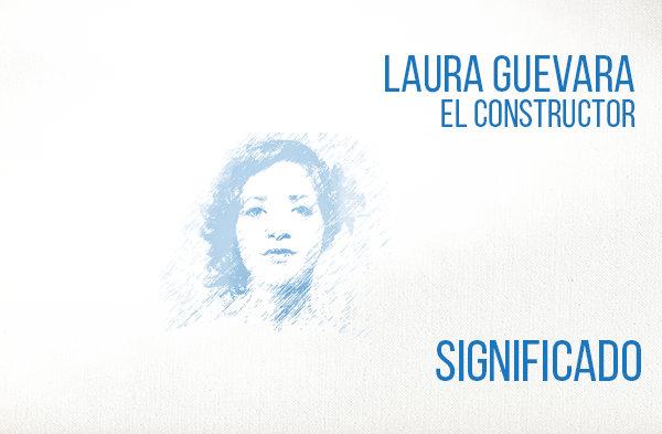 El Constructor significado de la canción Laura Guevara.