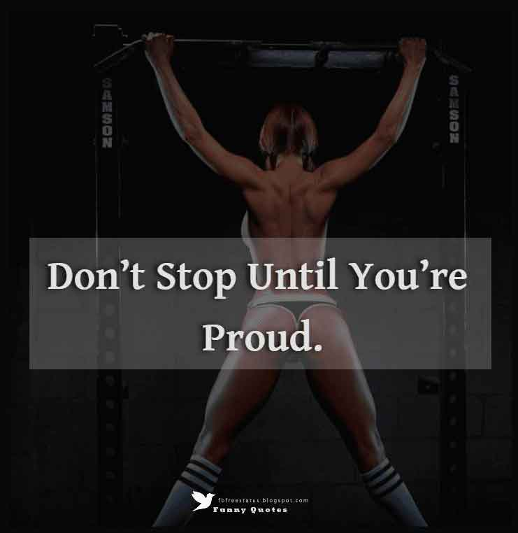 Don't stop until you're proud.