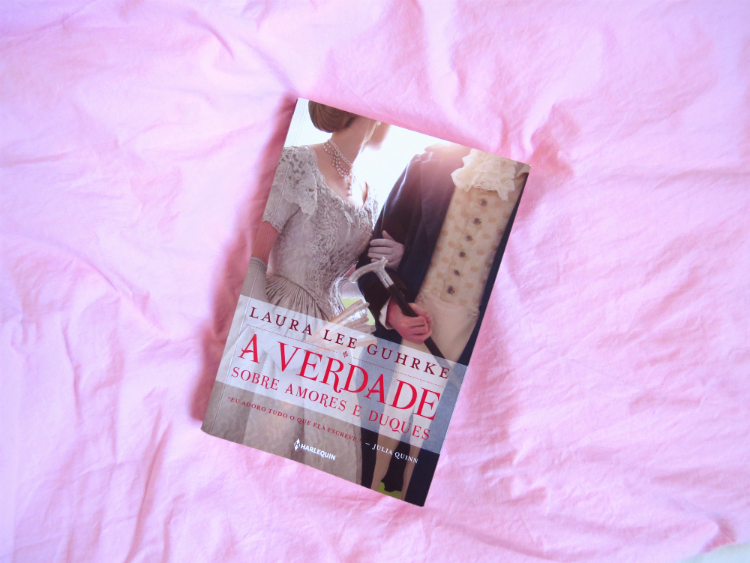 a-verdade-sobre-amores-e-duques-laura-lee-Guhrke-serie-querida-conselheira-amorosa-romance-epoca-harlequin-os-10-melhores-livros-de-romance-de-2018-mademoisellelovesbooks