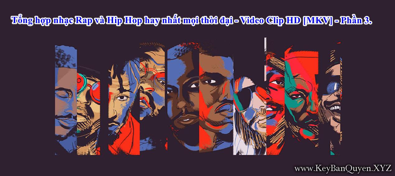Tổng hợp nhạc Rap và Hip Hop hay nhất mọi thời đại - Video Clip HD [MKV] - Phần 3.