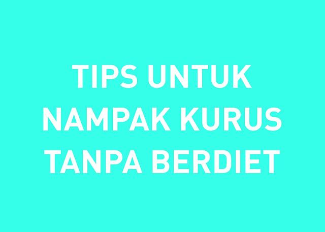 tips untuk nampak kurus tanpa diet