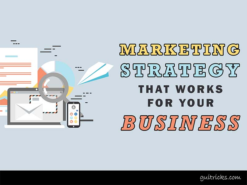 Marketing Strategy That Works For Your Business