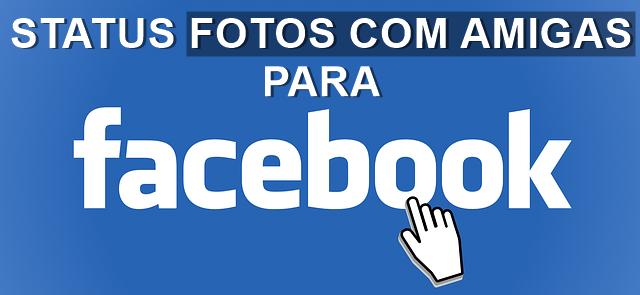imagem status fotos com amigas no facebook