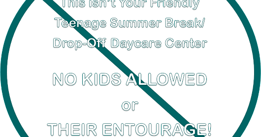 Don't Even Think About It… This Isn't Your Friendly Neighborhood Teenage Summer Camp… So Keep It Moving Sista and Take Those Kids With You!!