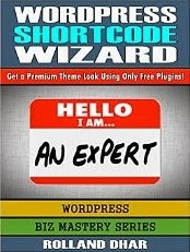 WordPress Shortcode Wizard: Get a Premium Theme Look Using Only Free Plugins! (Biz Mastery Series Book 1)