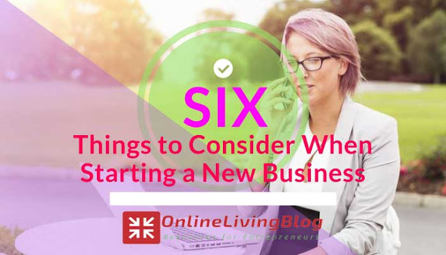 6 Things to Consider When Starting a New Business