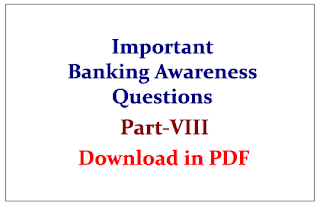 Important Banking Awareness Questions for upcoming IBPS Clerk Exams 2015 Part-VIII Download in PDF