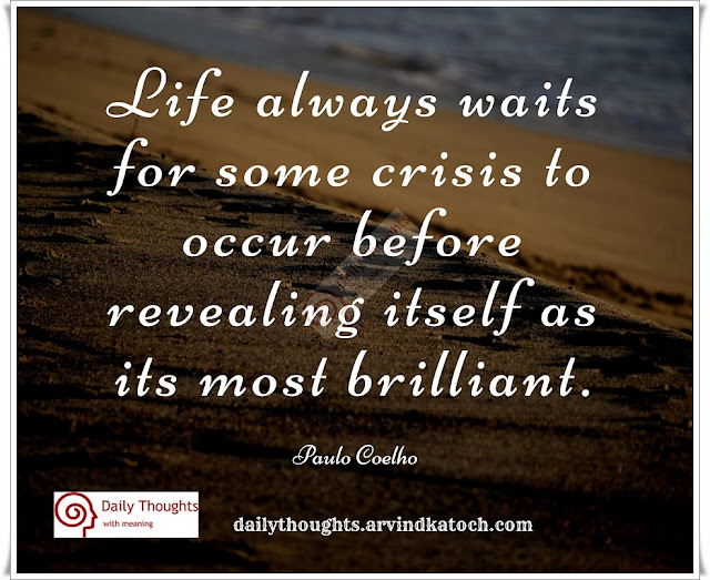 Life, always, waits, some, crisis, occur, Daily Thought, meaning, Paulo Coelho,