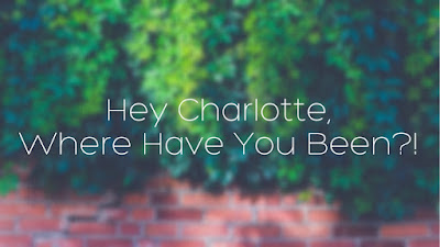 Hey Charlotte, Where Have You Been?