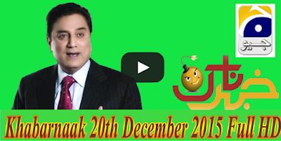 Khabarnaak 20th December 2015 on Geo News Watch Online