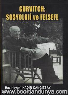 Kadir Cangızbay - Gurvitch : Sosyoloji ve Felsefe