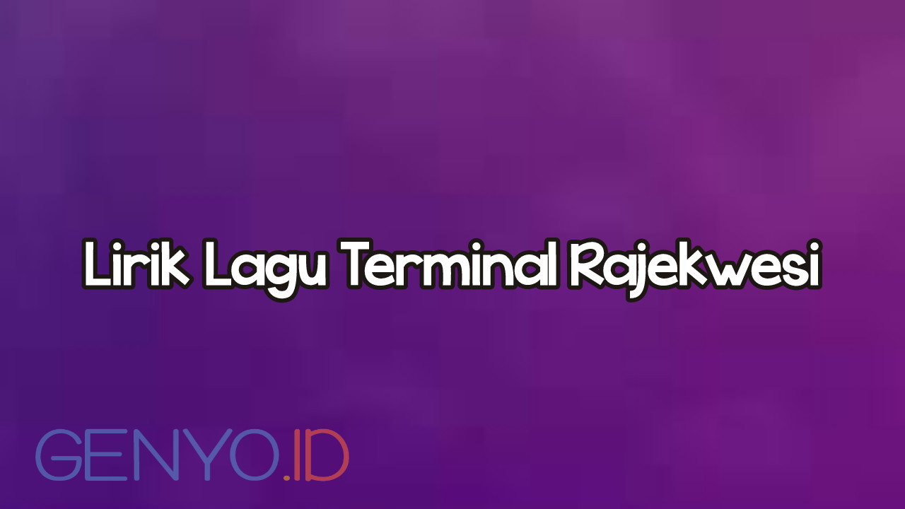 Lirik Lagu Terminal Rajekwesi Terbaru