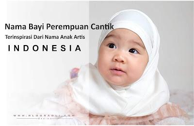 Nama Bayi Perempuan Cantik Yang Terinspirasi Dari Nama Anak Artis Indonesia