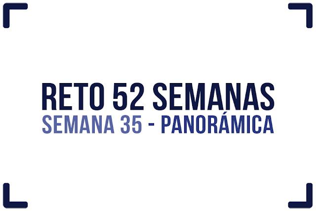 Reto 52 semanas - semana 35 - Panorámica