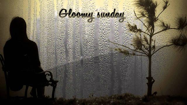 ---ග්ලූමි සන්ඩේ (Gloomy Sunday) – හංගේරියානු සියදිවි නසාගැනීමේ ගීතය---