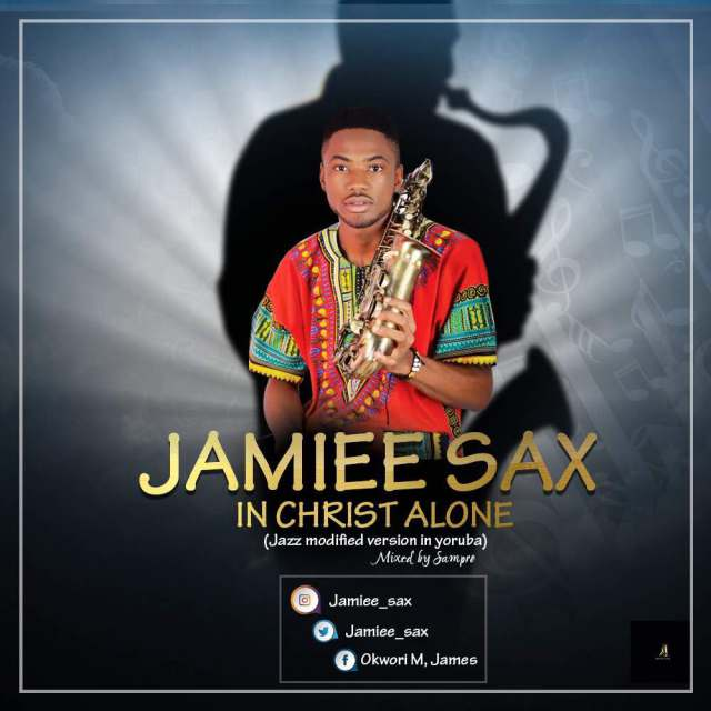Music: In Christ Alone – Jamiee Sax