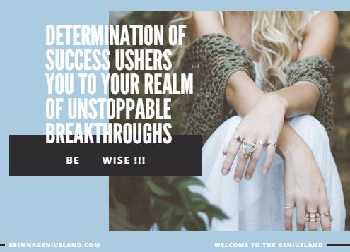 Determination Of Success Ushers You To Your Realm Of Unstoppable Breakthroughs