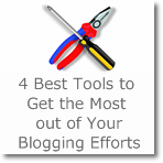 4 Best Tools to Get the Most out of Your Blogging Efforts