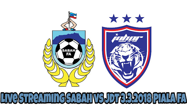 Live Streaming Sabah vs JDT 3.3.2018 Piala FA