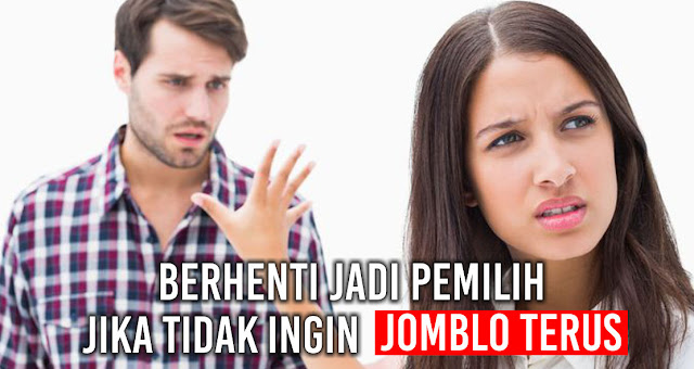Berhenti jadi pemilih Jika tidak ingin Jomblo Terus