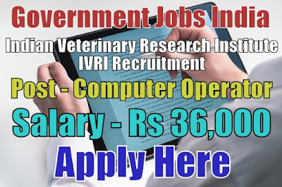 Indian Veterinary Research Institute IVRI Recruitment 2018