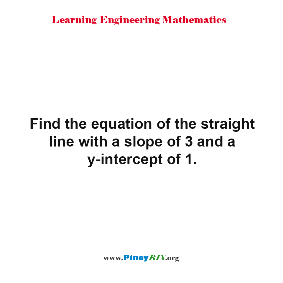 Find the equation of the straight line with a slope of 3 and a y-intercept of 1.