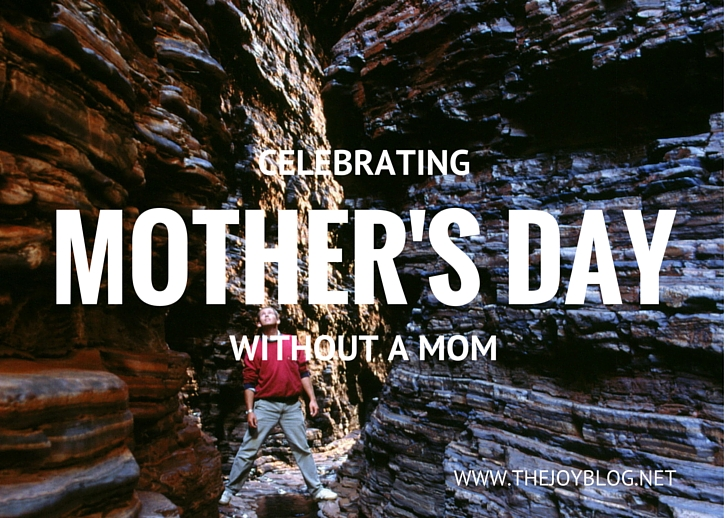 HOW TO CELEBRATE MOTHER'S DAY WHEN YOU DON'T HAVE A MOM // WWW.THEJOYBLOG.NET