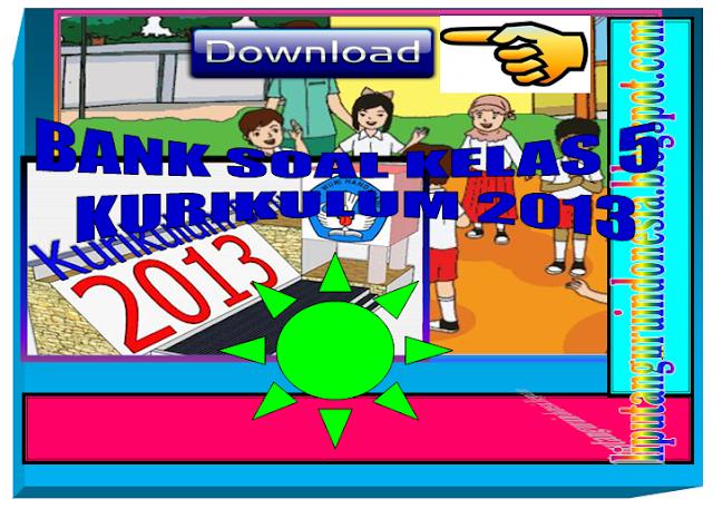 Download Kumpulan Soal Soal Ulangan Harian Kelas 5 Sd Mi Kurikulum 2013 Dan Ktsp Liputan Guru