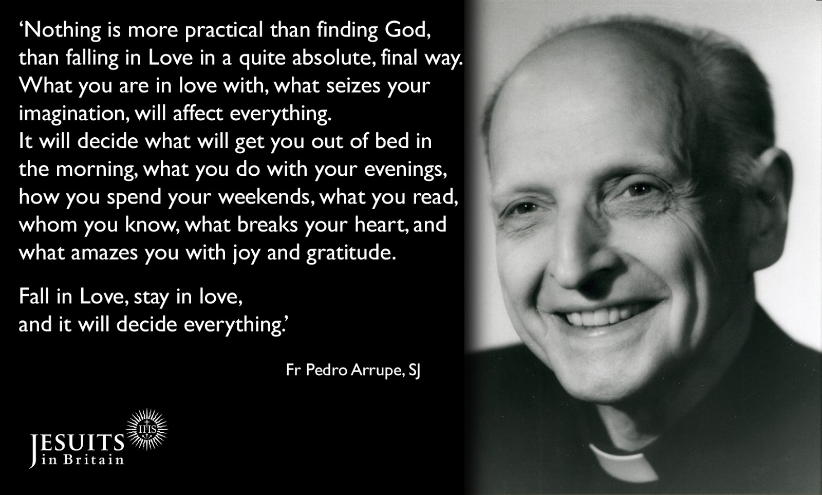 father pedro arrupe Pedro arrupe, sj, (14 november 1907 - 5 february 1991) was a spanish jesuit priest and basque from bilbao, spain, who served as the twenty-eighth superior general of the society of jesus (1965-83) stationed as novice master outside hiroshima in 1946, he used his medical background as a first.