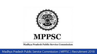 Madhya Pradesh Public Service Commission ( MPPSC ) Recruitment 2018