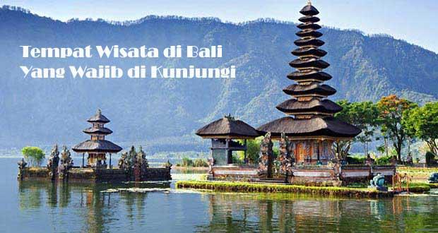 Tempat Wisata di Bali Yang Wajib di Kunjungi