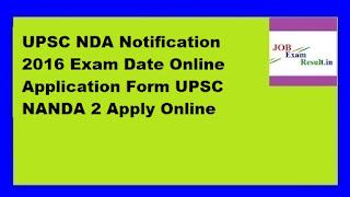 UPSC NDA Notification 2016 Exam Date Online Application Form UPSC NANDA 2 Apply Online