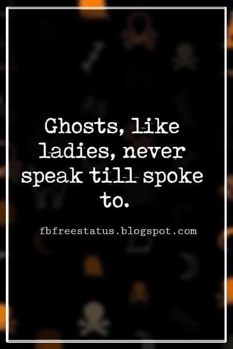 Funny Halloween Quotes, Ghosts, like ladies, never speak till spoke to. -Richard Harris