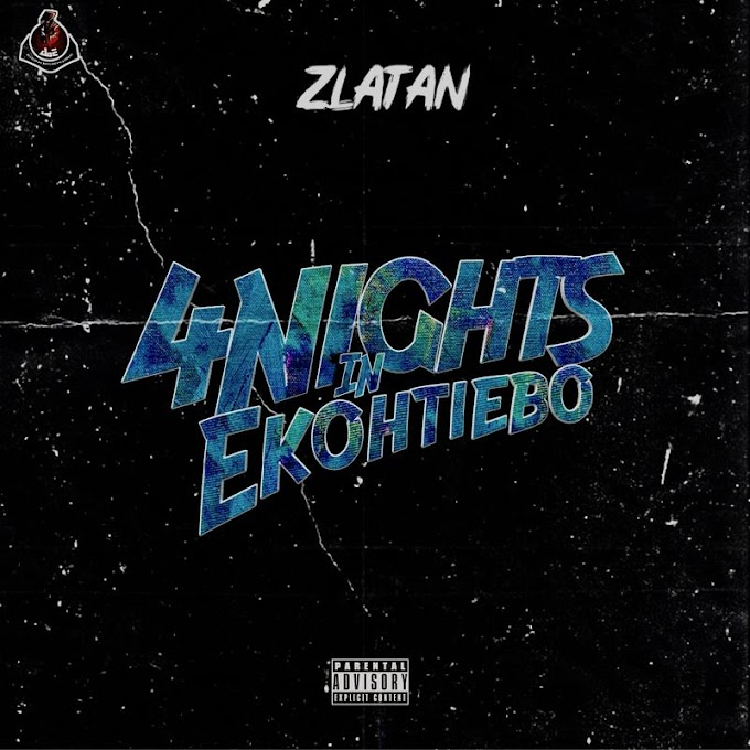 Zlatan Ibile – 4 Days In Ekotieeboh