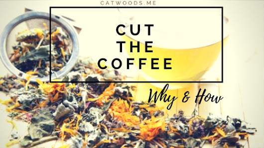 Cut The Caffeine - Why & How