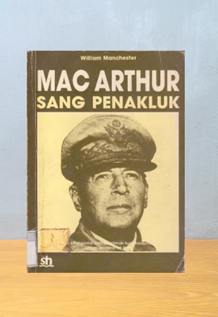 MAC ARTHUR: SANG PENAKLUK, William Manchester