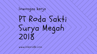 Lowongan Kerja Kota Mataram Terbaru PT Roda Sakti Surya Megah 2018