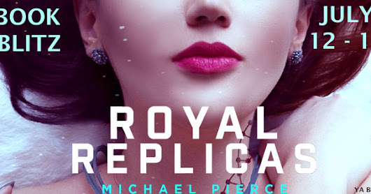 Now Live: ROYAL REPLICAS by Michael Pierce {Excerpt/Giveaway}