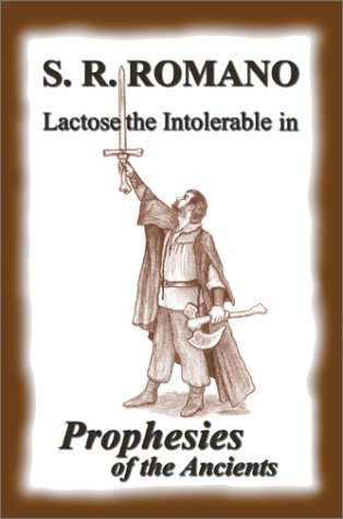 Lactose the Intolerable in Prophesies of the Ancients by S. R. Romano