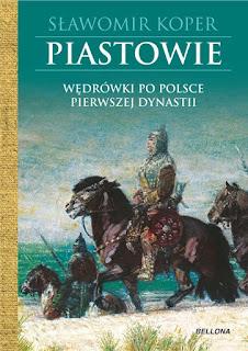 Piastowie. Wędrówki po Polsce pierwszej dynastii - Sławomir Koper