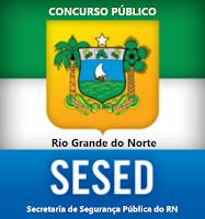 Edital Concurso Segurança Pública do RN (SESED-RN)