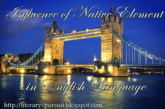 Influence of Native Element in English Language ~ All About English Literarture