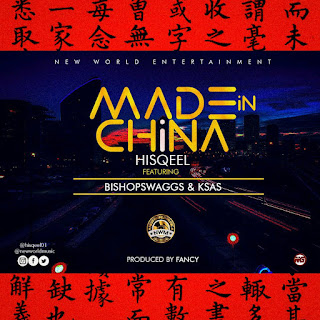 MUSIC: HISQEEL FT BISHOPSWAGG - MADE IN CHINA