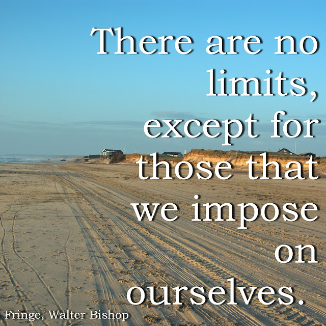 There are no limits, except for those we impose on ourselves. - Fringe