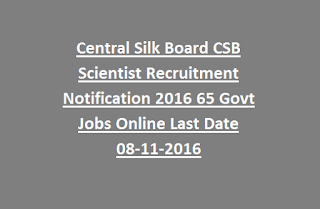 Central Silk Board CSB Scientist Recruitment Notification 2016 65 Govt Jobs Online Last Date 08-11-2016