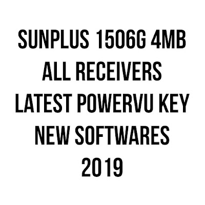 Sunplus 1506g All Receivers Latest PowerVU Key New Softwares 2019