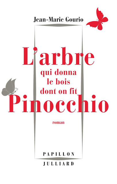 Roman 2017: L'arbre qui donna le bois dont on fit Pinocchio de Jean-Marie Gourio PDF Gratuit