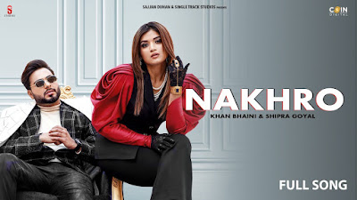 Presenting Nakhro lyrics penned by Khan Bhaini. Latest Punjabi song Nakhro sung by Khan Bhaini ft Shipra Goyal & music given by Sycostyle