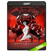 La vigilante del futuro: Ghost in the Shell (2017) HC HDRip 720p Audio Dual Latino-Ingles